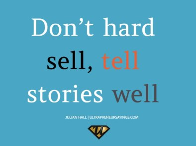 Dont-hard-sell-tell-stories-well-ultrapeneurs